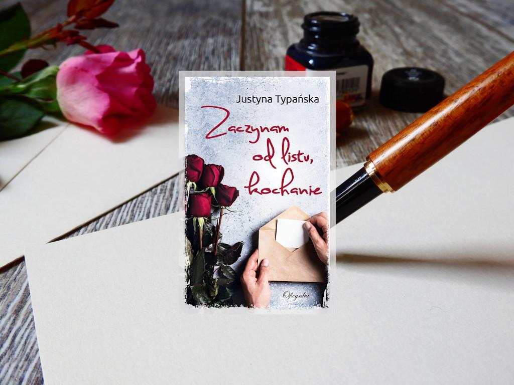 Recenzja: Zaczynam od listu, kochanie - Justyna Typańska