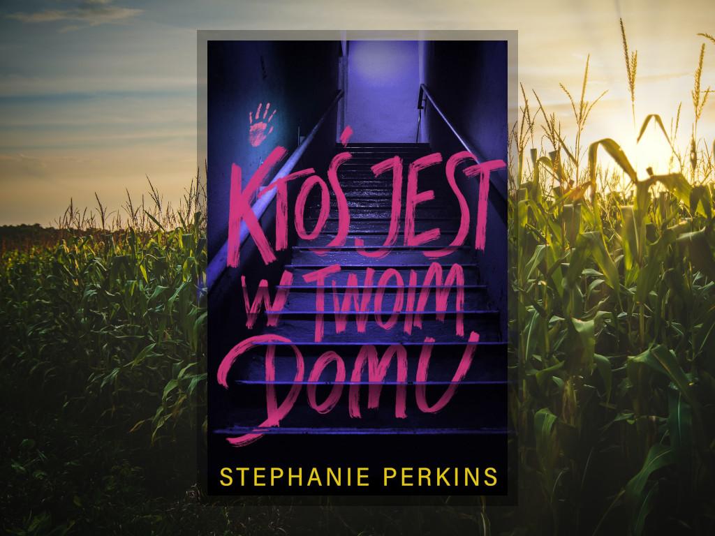 Recenzja: Ktoś jest w twoim domu - Stephanie Perkins