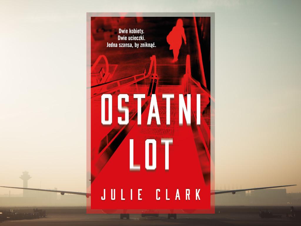 Recenzja: Ostatni lot - Julie Clark