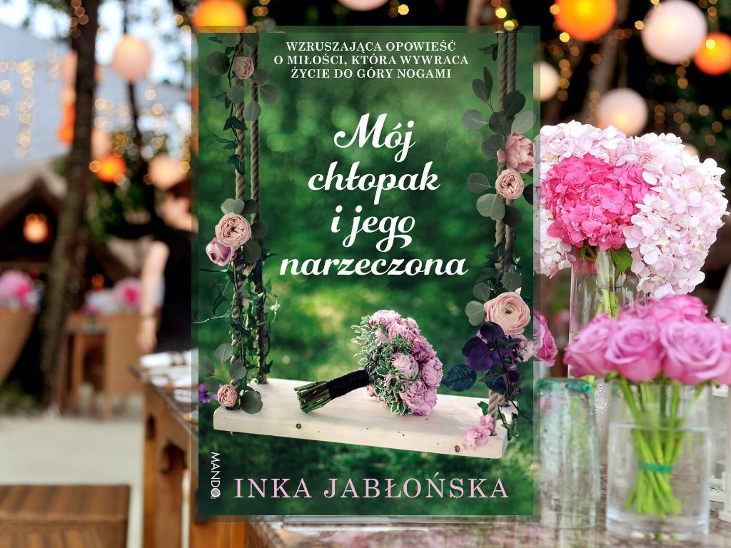 Recenzja: Mój chłopak i jego narzeczona - Inka Jabłońska