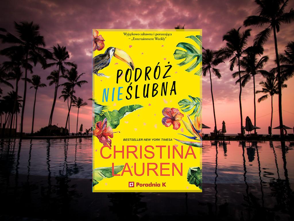 Recenzja: Podróż nieślubna - Christina Lauren