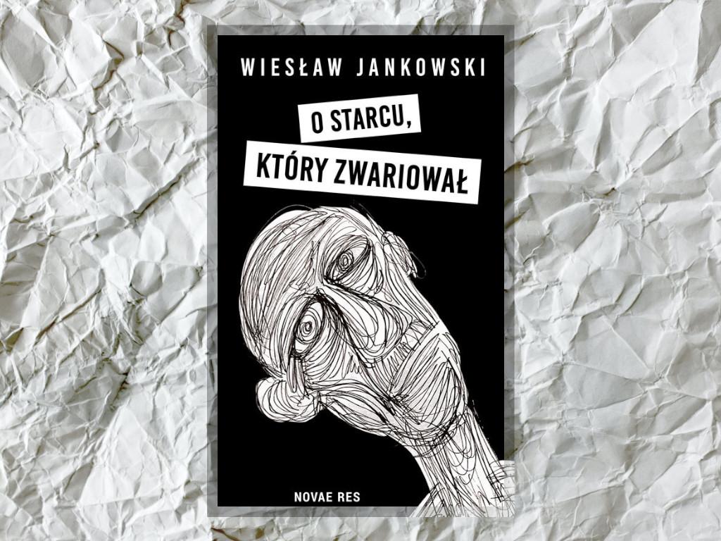 Recenzja: O starcu, który zwariował - Wiesław Jankowski