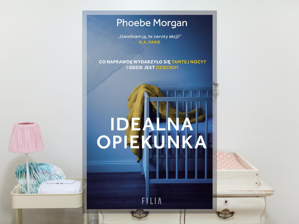 Recenzja: Idealna opiekunka - Phoebe Morgan