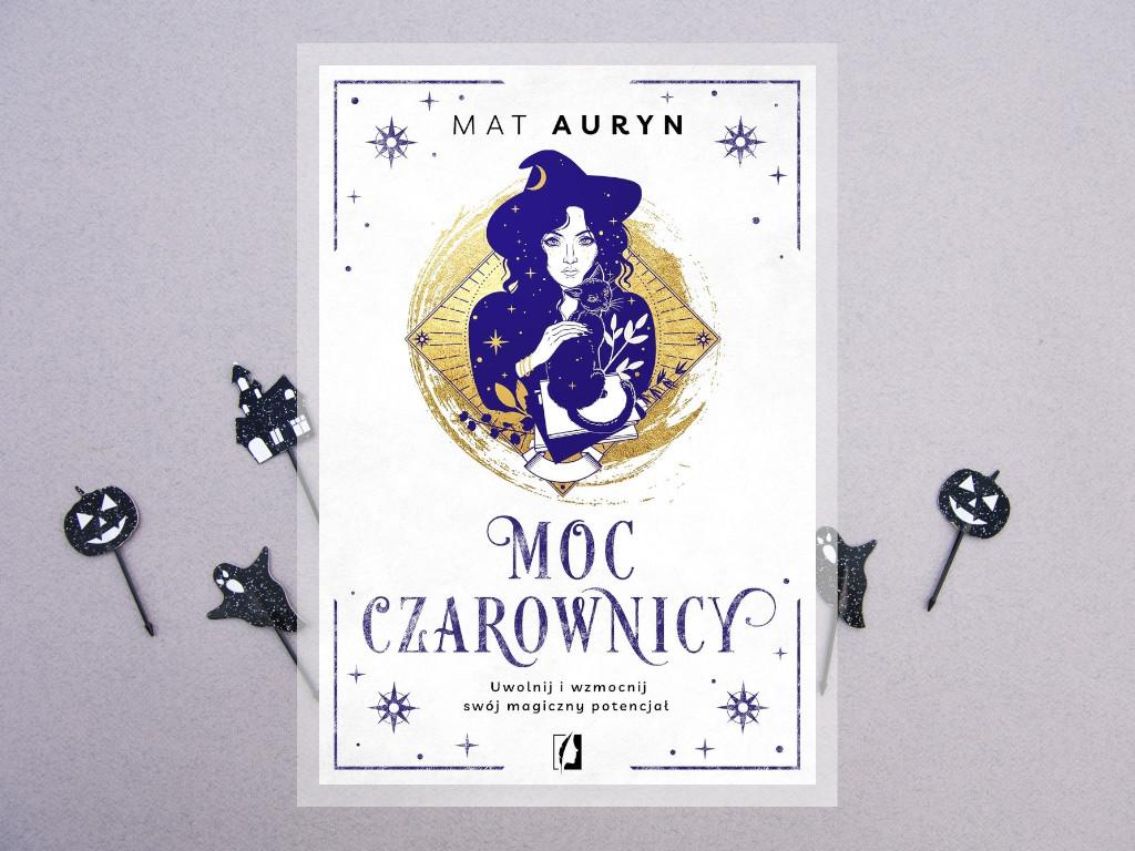 Recenzja: Moc czarownicy. Uwolnij i wzmocnij swój magiczny potencjał - Mat Auryn