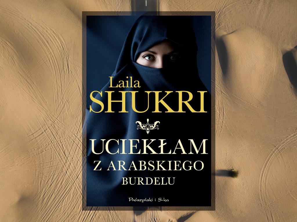 Recenzja: Uciekłam z arabskiego burdelu - Laila Shukri