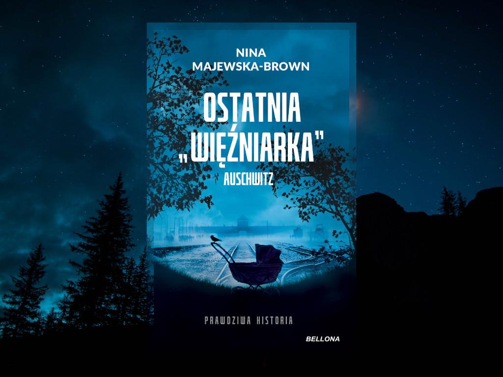 Recenzja: Ostatnia więźniarka Auschwitz - Nina Majewska-Brown