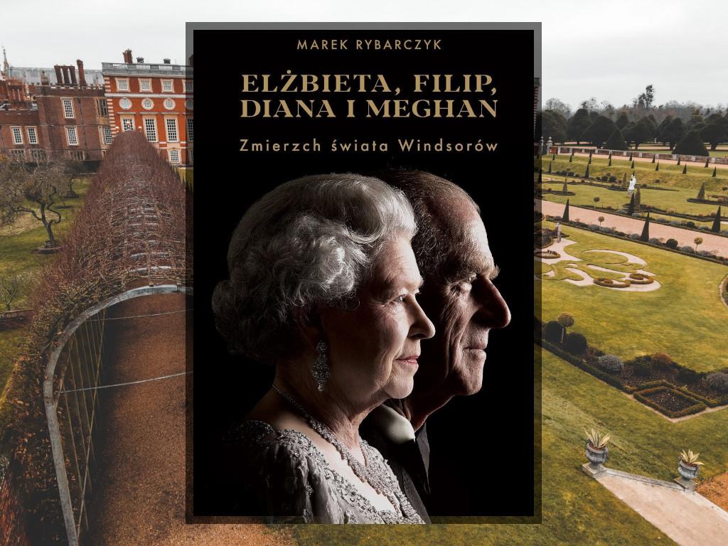 Recenzja: Elżbieta, Filip, Diana i Meghan. Zmierzch świata Windsorów - Marek Rybarczyk