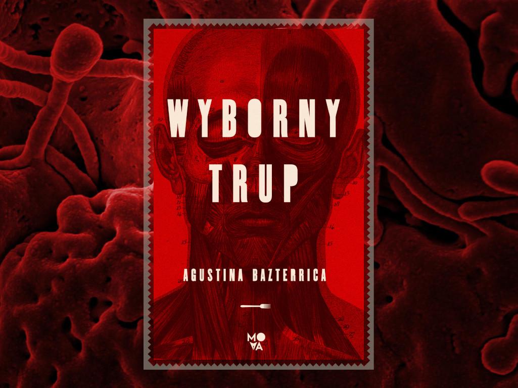 Recenzja: Wyborny trup - Agustina Bazterrica
