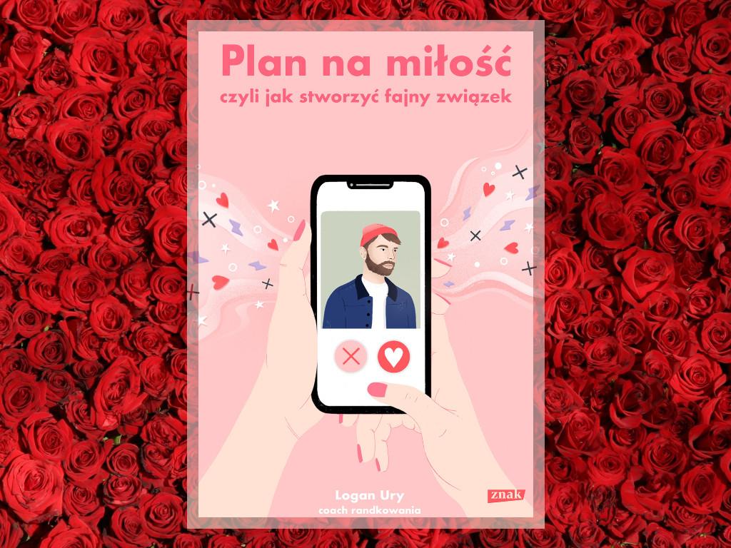 Recenzja: Plan na miłość czyli jak stworzyć fajny związek - Logan Ury