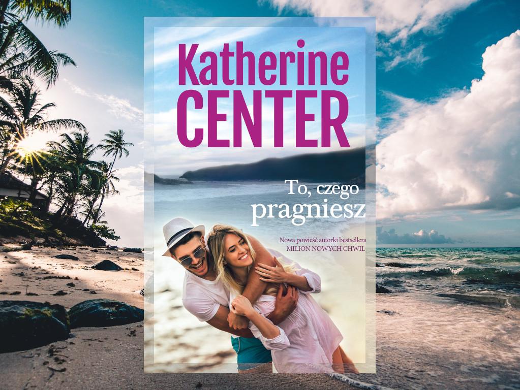 Recenzja: To, czego pragniesz - Katherine Center