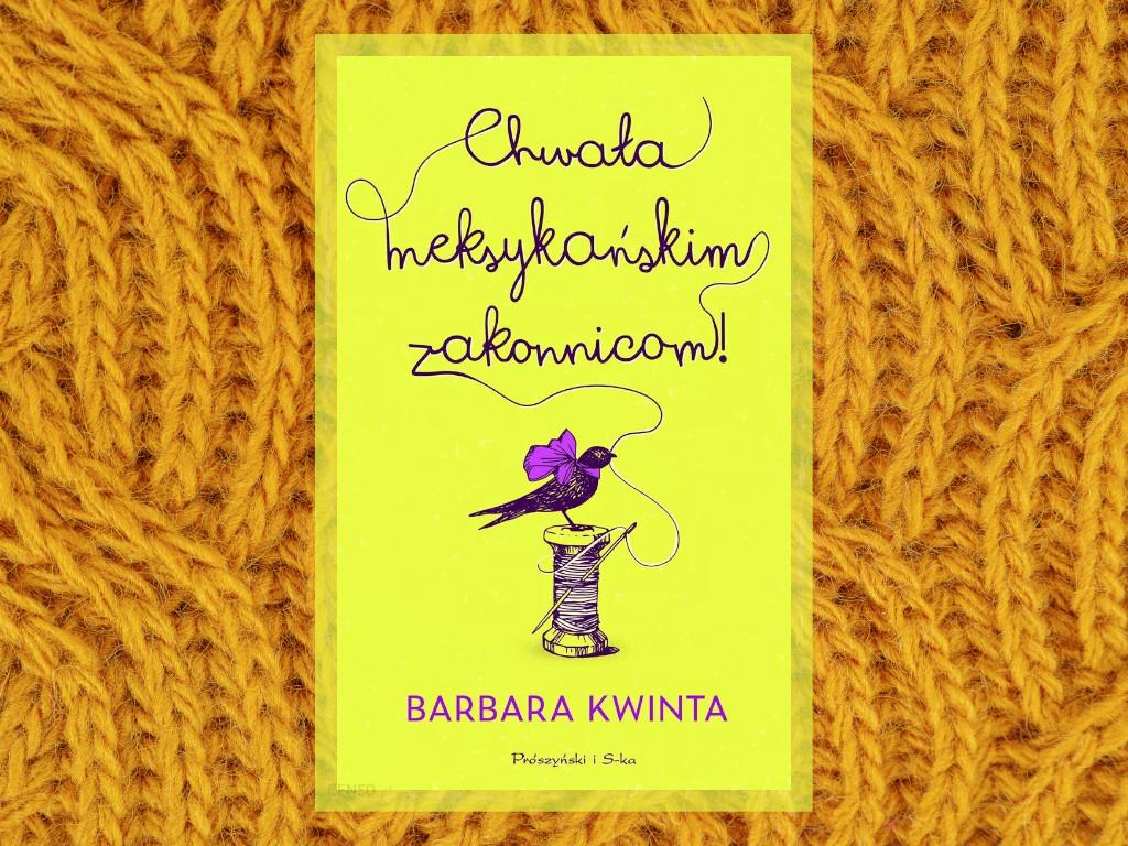Recenzja: Chwała meksykańskim zakonnicom! - Barbara Kwinta