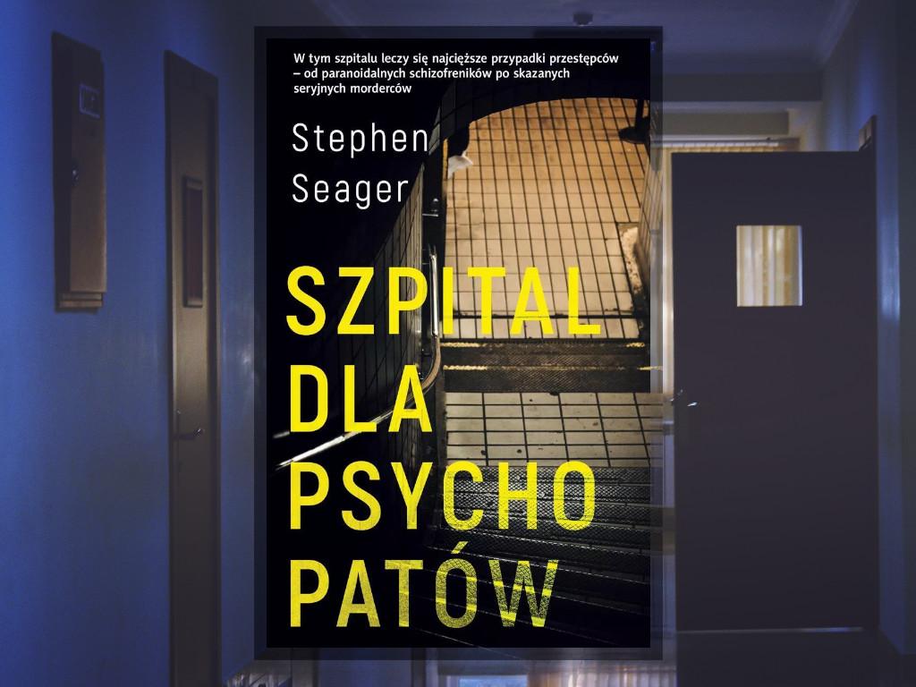 Recenzja: Szpital dla psychopatów - Stephen Seager