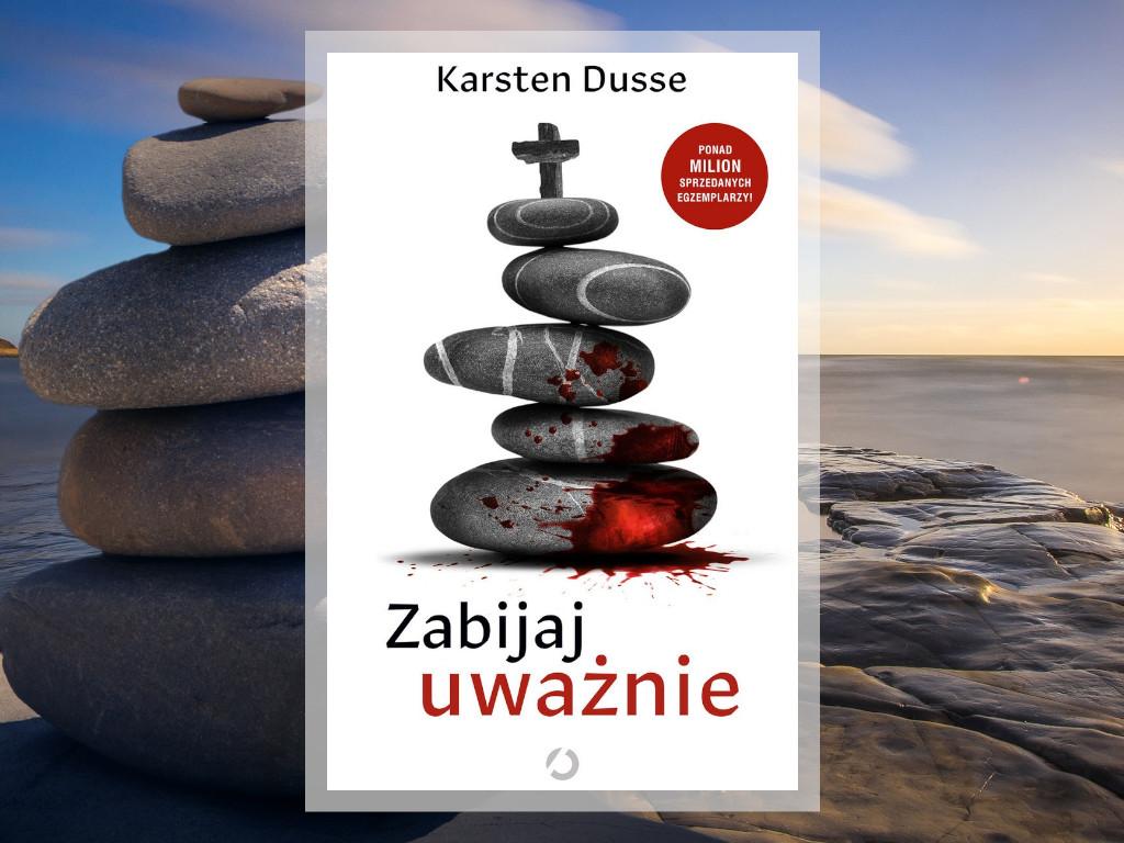 Recenzja: Zabijaj uważnie - Karsten Dusse