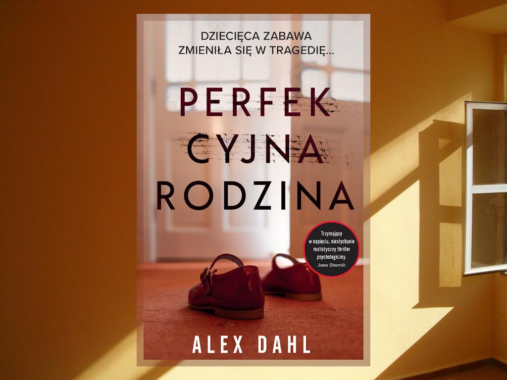 Recenzja: Perfekcyjna rodzina - Alex Dahl