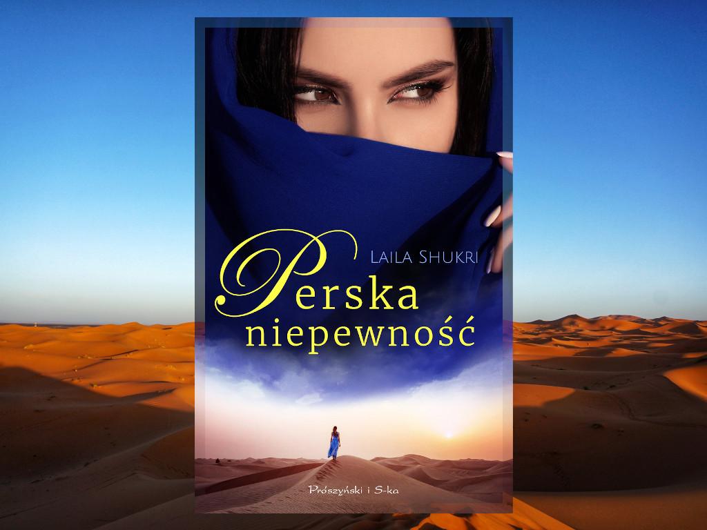Recenzja: Perska niepewność - Laila Shukri