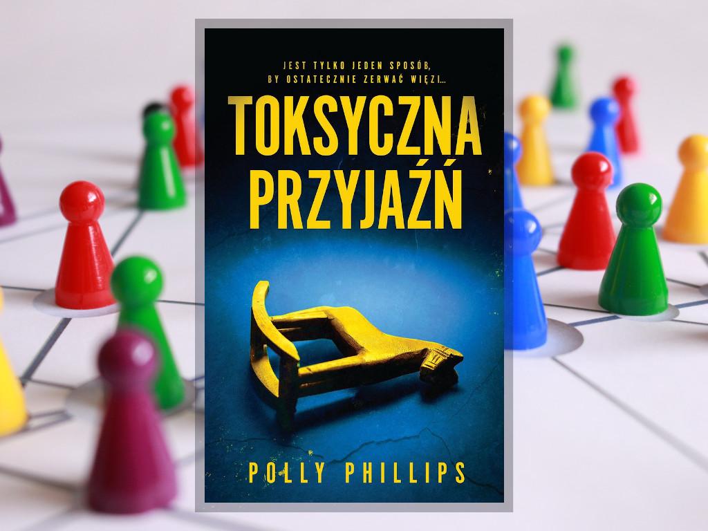 Recenzja: Toksyczna przyjaźń - Polly Phillips
