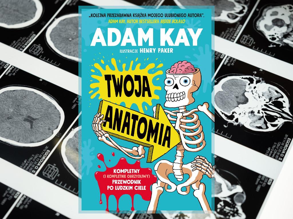 Recenzja: Twoja anatomia. Kompletny (i kompletnie obrzydliwy) przewodnik po ludzkim ciele - Adam Kay